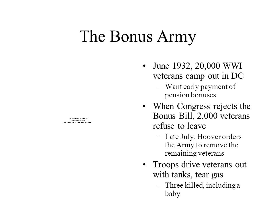 The Bonus Army June 1932, 20,000 WWI veterans camp out in DC –Want early payment of pension bonuses When Congress rejects the Bonus Bill, 2,000 vetera