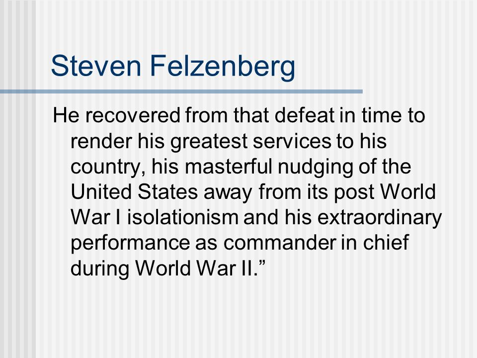 Steven Felzenberg He recovered from that defeat in time to render his greatest services to his country, his masterful nudging of the United States awa