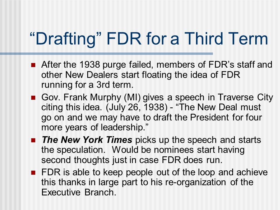 Drafting FDR for a Third Term After the 1938 purge failed, members of FDRs staff and other New Dealers start floating the idea of FDR running for a 3r