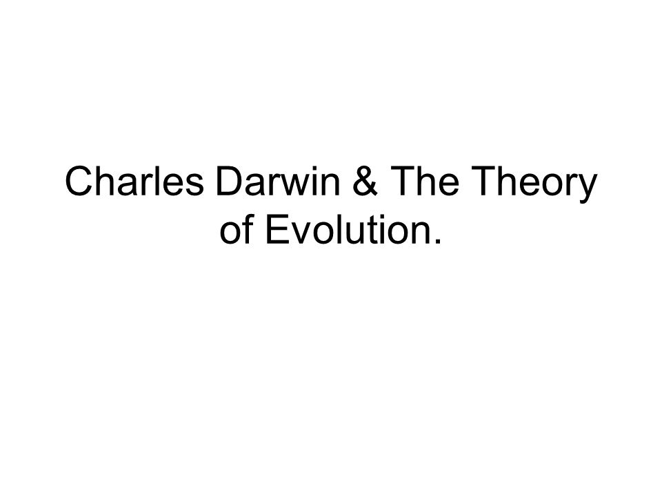 Charles Darwin & The Theory of Evolution.