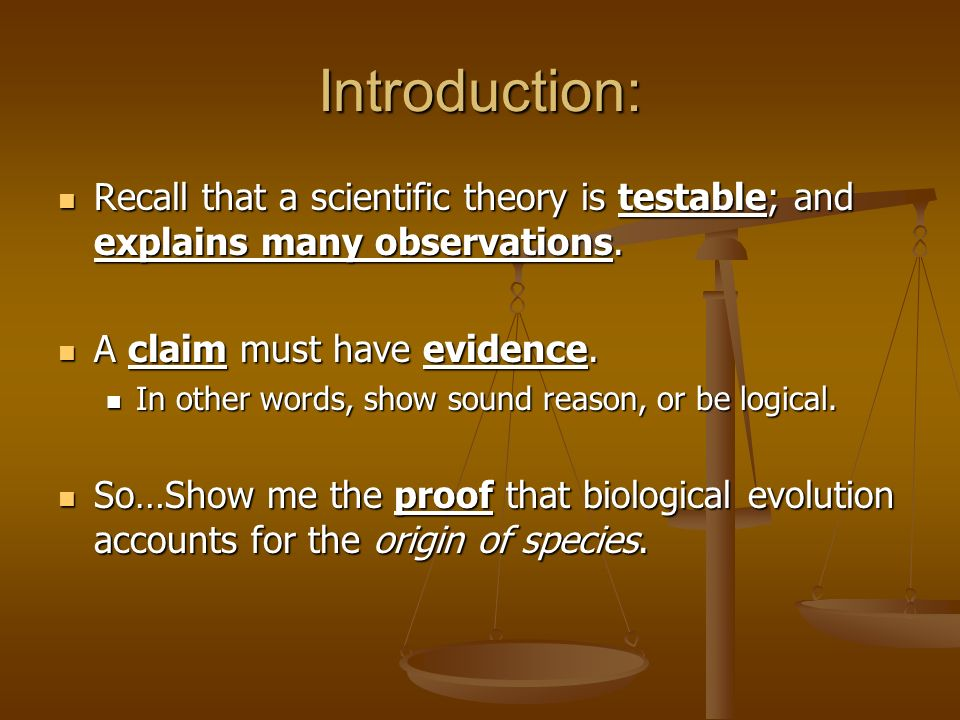 Introduction: Recall that a scientific theory is testable; and explains many observations. Recall that a scientific theory is testable; and explains m