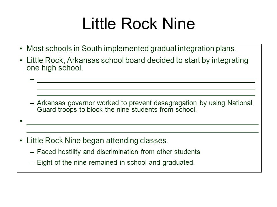 Little Rock Nine Most schools in South implemented gradual integration plans.