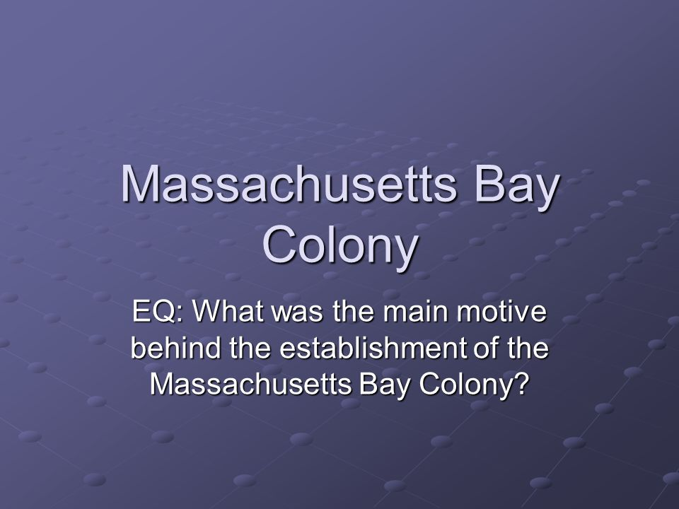 Massachusetts Bay Colony EQ: What was the main motive behind the establishment of the Massachusetts Bay Colony?