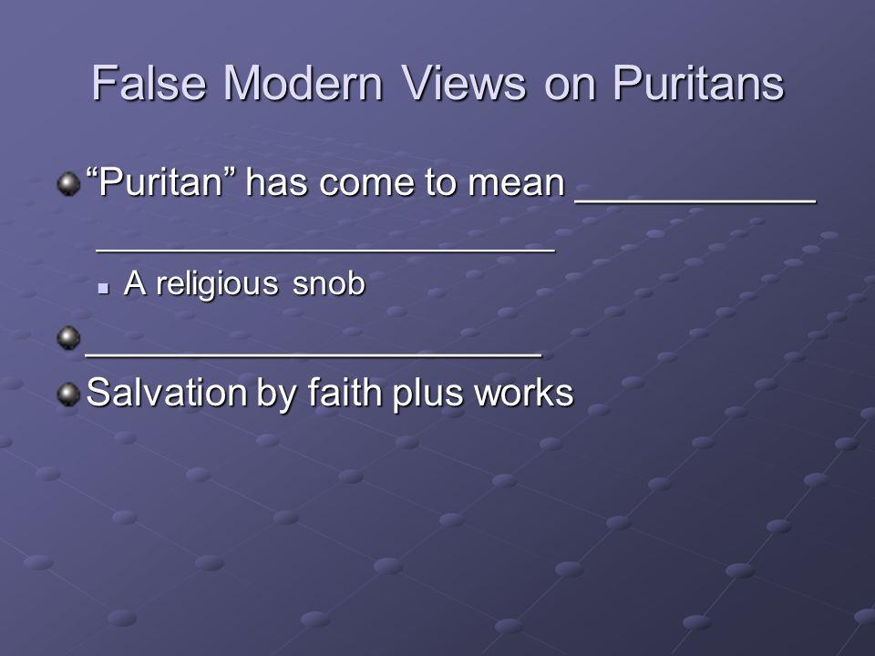 False Modern Views on Puritans Puritan has come to mean ___________ ________________________ A religious snob A religious snob_____________________ Sa