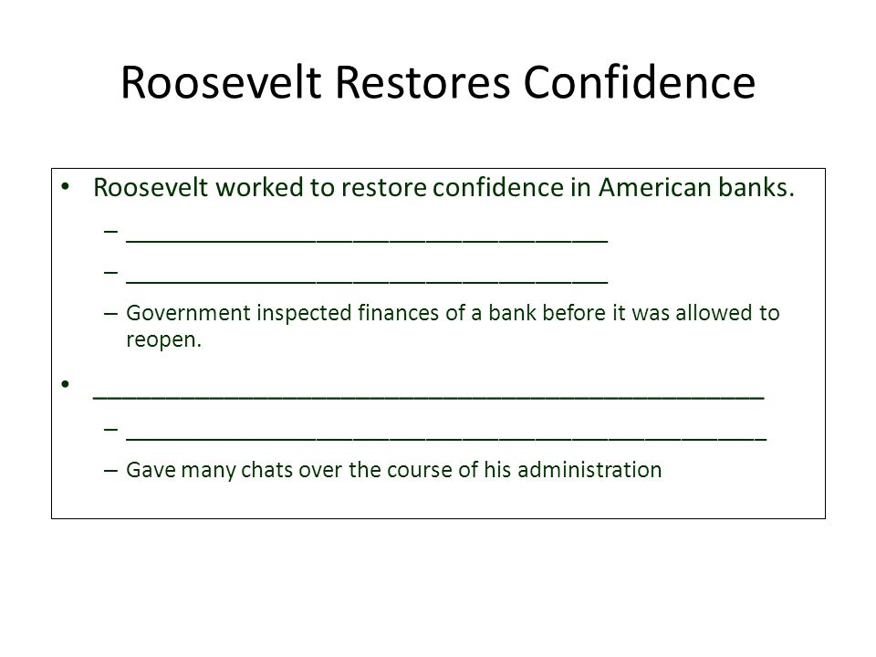 Roosevelt Restores Confidence Roosevelt worked to restore confidence in American banks.