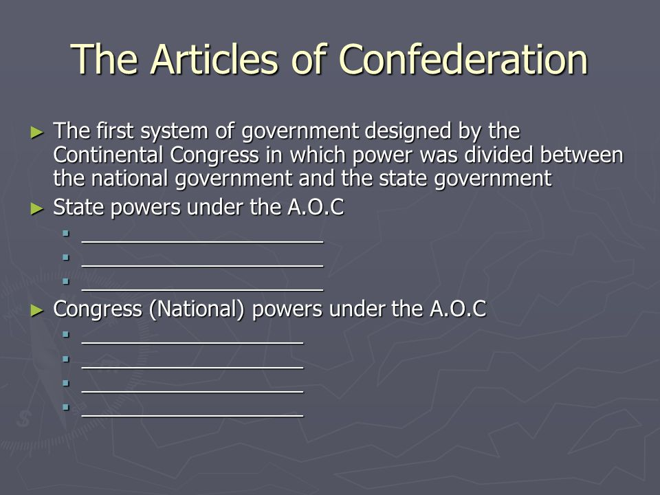 The Articles of Confederation The first system of government designed by the Continental Congress in which power was divided between the national gove