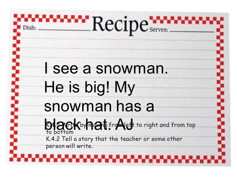 I see a snowman. He is big. My snowman has a black hat.