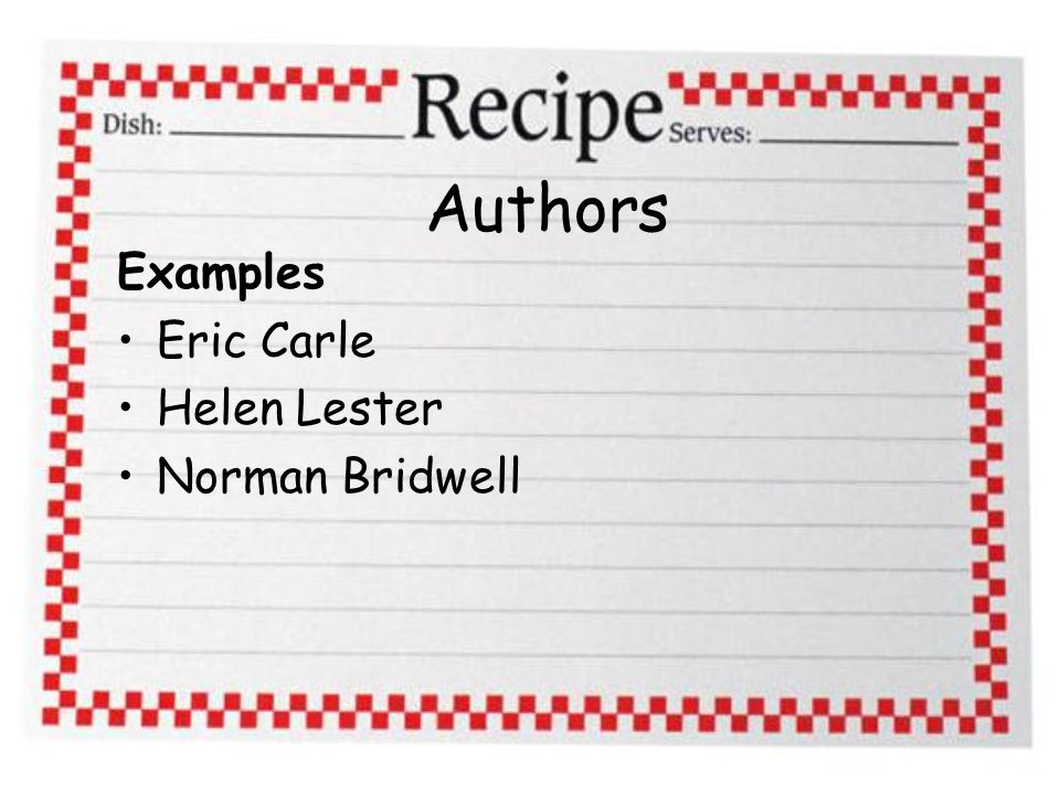 Authors Examples Eric Carle Helen Lester Norman Bridwell