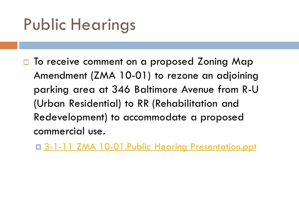 Public Hearings To receive comment on a proposed Zoning Map Amendment (ZMA 10-01) to rezone an adjoining parking area at 346 Baltimore Avenue from R-U