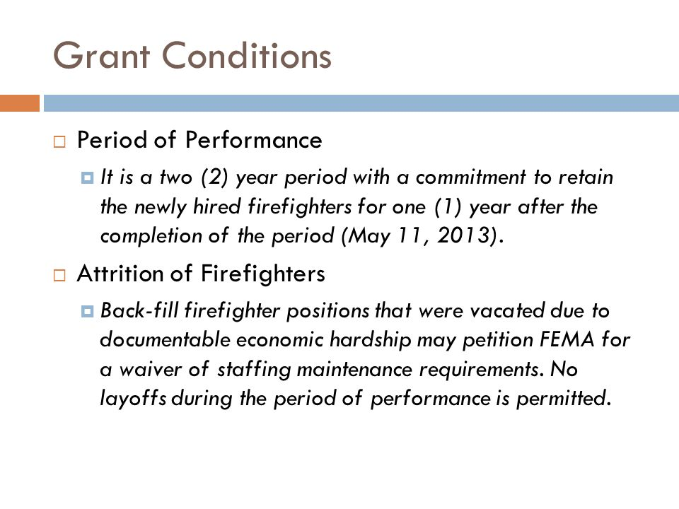 Grant Conditions Period of Performance It is a two (2) year period with a commitment to retain the newly hired firefighters for one (1) year after the
