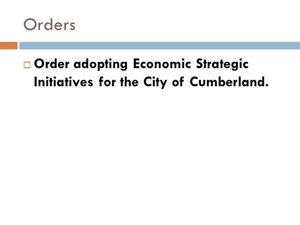 Orders Order adopting Economic Strategic Initiatives for the City of Cumberland.