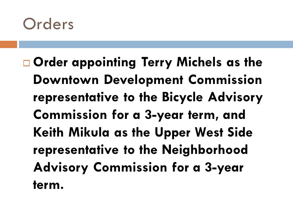 Orders Order appointing Terry Michels as the Downtown Development Commission representative to the Bicycle Advisory Commission for a 3-year term, and Keith Mikula as the Upper West Side representative to the Neighborhood Advisory Commission for a 3-year term.