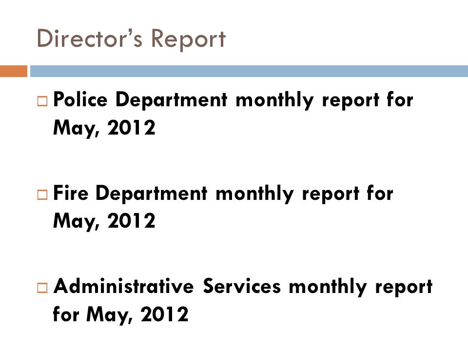 Directors Report Police Department monthly report for May, 2012 Fire Department monthly report for May, 2012 Administrative Services monthly report for May, 2012