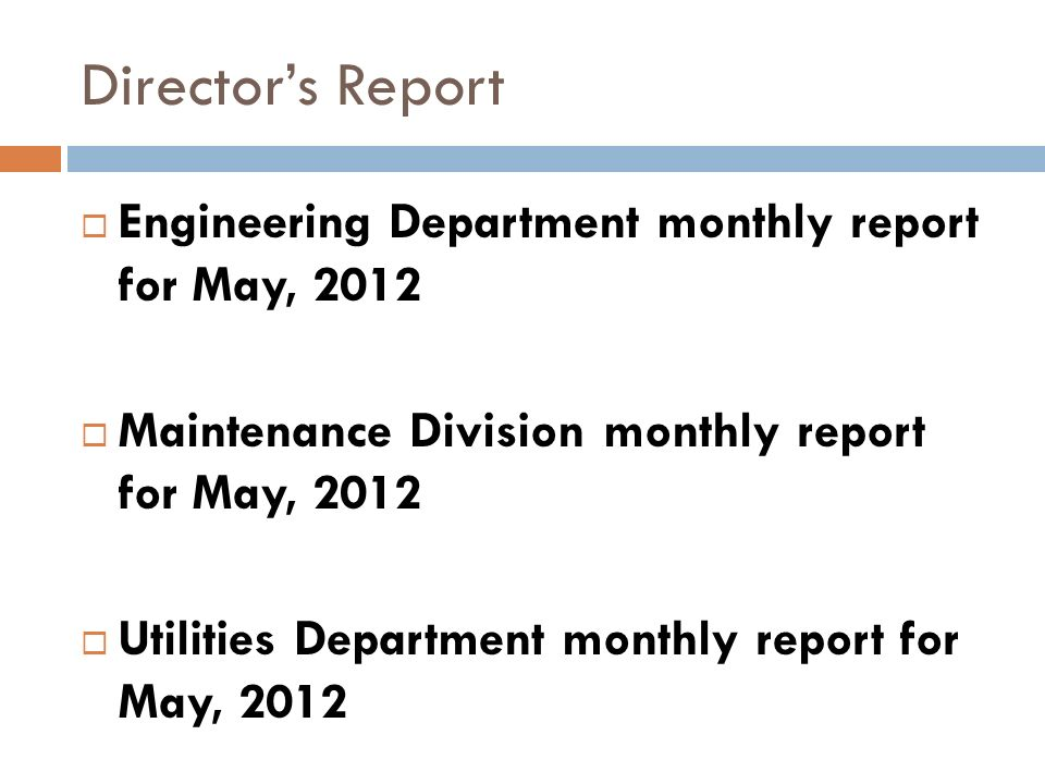 Directors Report Engineering Department monthly report for May, 2012 Maintenance Division monthly report for May, 2012 Utilities Department monthly report for May, 2012