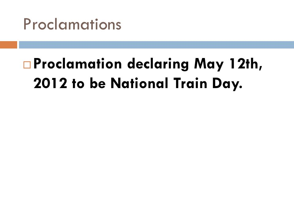 Proclamations Proclamation declaring May 12th, 2012 to be National Train Day.