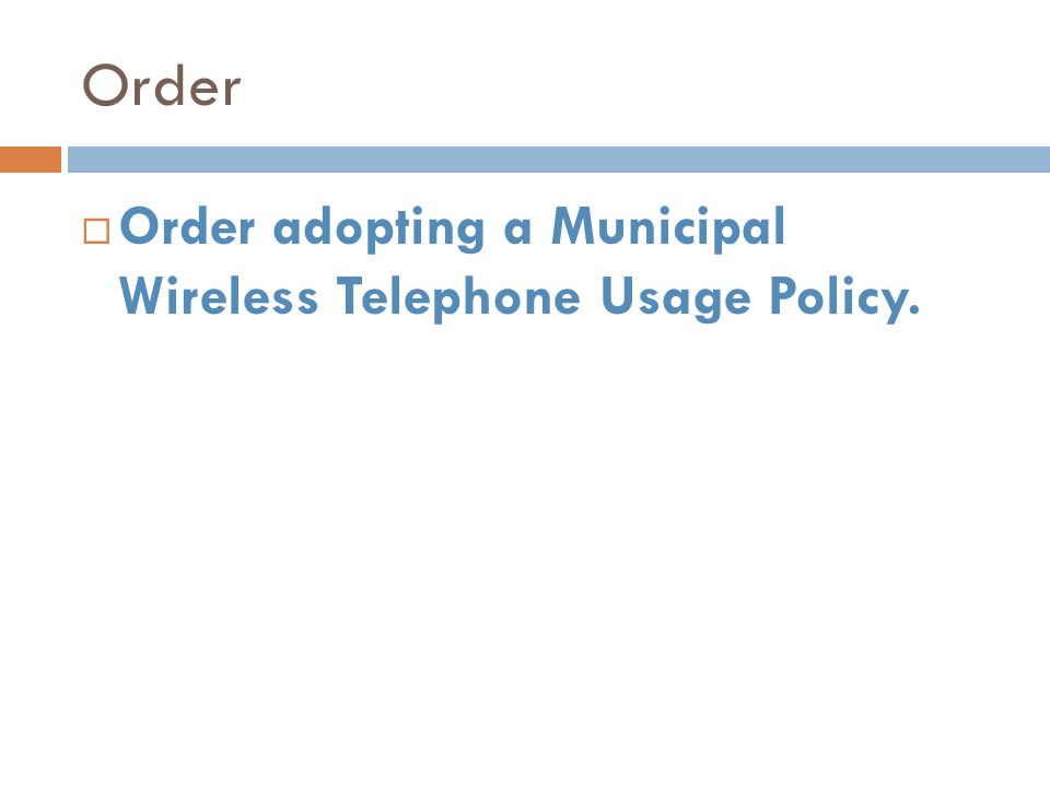 Order Order adopting a Municipal Wireless Telephone Usage Policy.
