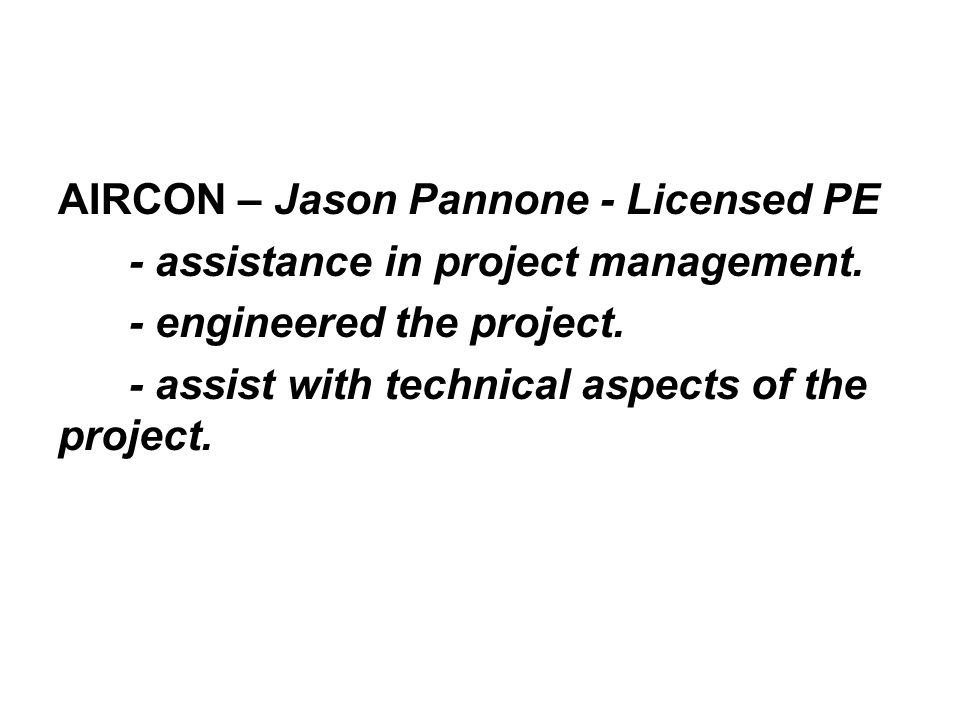 AIRCON – Jason Pannone - Licensed PE - assistance in project management. - engineered the project. - assist with technical aspects of the project.
