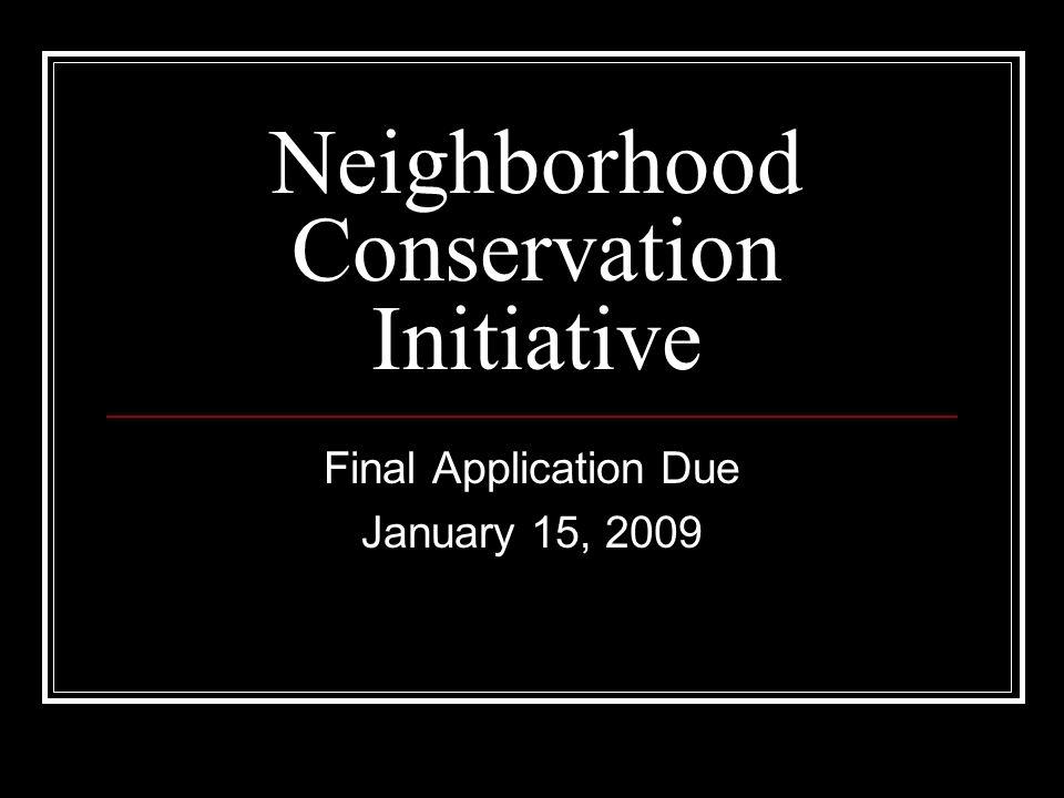 Neighborhood Conservation Initiative Final Application Due January 15, 2009