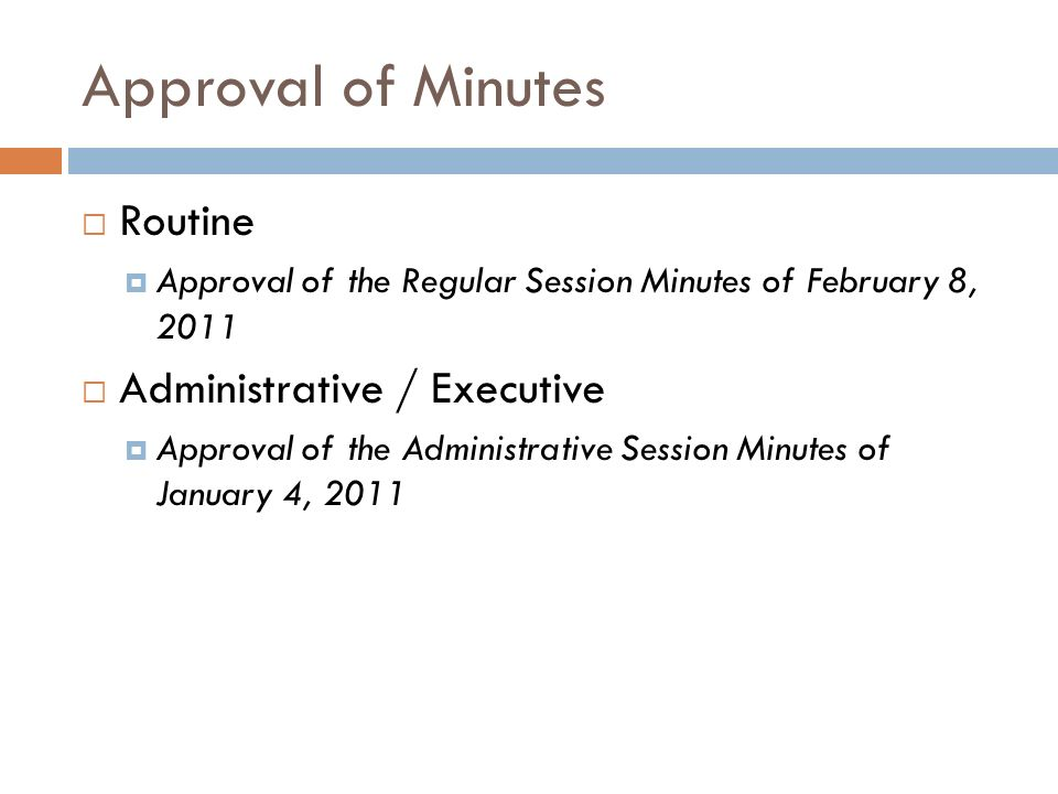 Approval of Minutes Routine Approval of the Regular Session Minutes of February 8, 2011 Administrative / Executive Approval of the Administrative Session Minutes of January 4, 2011