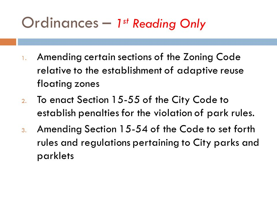 Ordinances – 1 st Reading Only 1. Amending certain sections of the Zoning Code relative to the establishment of adaptive reuse floating zones 2. To en