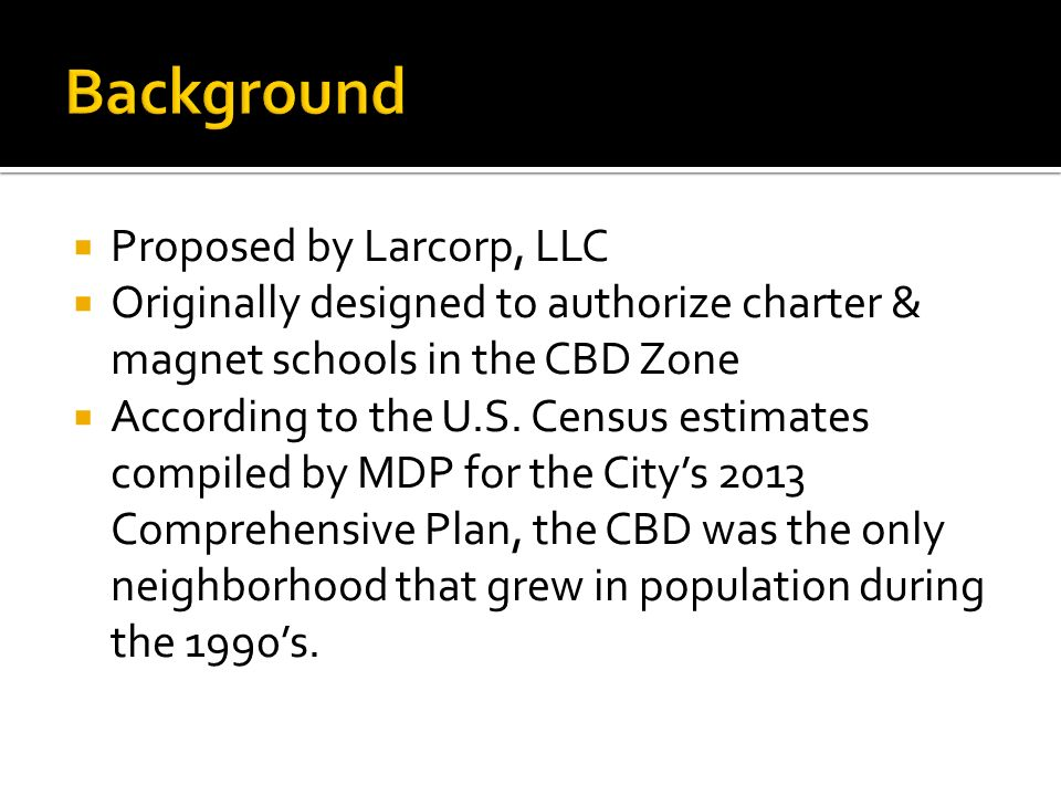 Proposed by Larcorp, LLC Originally designed to authorize charter & magnet schools in the CBD Zone According to the U.S.
