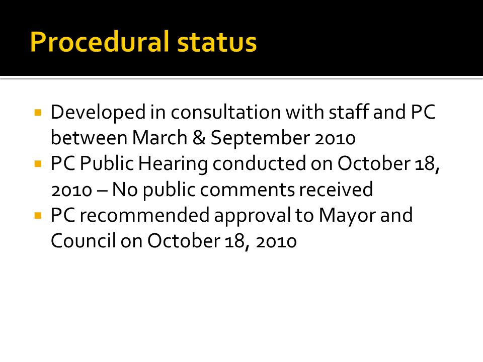 Developed in consultation with staff and PC between March & September 2010 PC Public Hearing conducted on October 18, 2010 – No public comments receiv