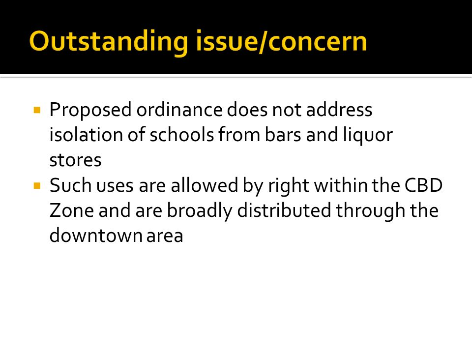 Proposed ordinance does not address isolation of schools from bars and liquor stores Such uses are allowed by right within the CBD Zone and are broadly distributed through the downtown area