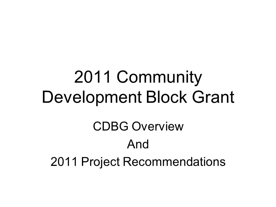2011 Community Development Block Grant CDBG Overview And 2011 Project Recommendations