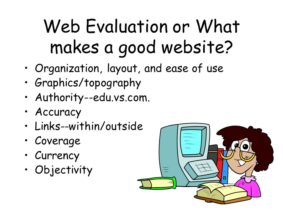 Web Evaluation or What makes a good website.