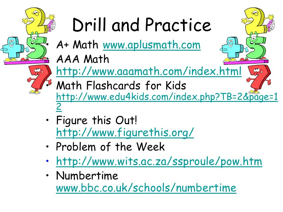 Drill and Practice A+ Math www.aplusmath.comwww.aplusmath.com AAA Math http://www.aaamath.com/index.html http://www.aaamath.com/index.html Math Flashcards for Kids http://www.edu4kids.com/index.php TB=2&page=1 2 http://www.edu4kids.com/index.php TB=2&page=1 2 Figure this Out.