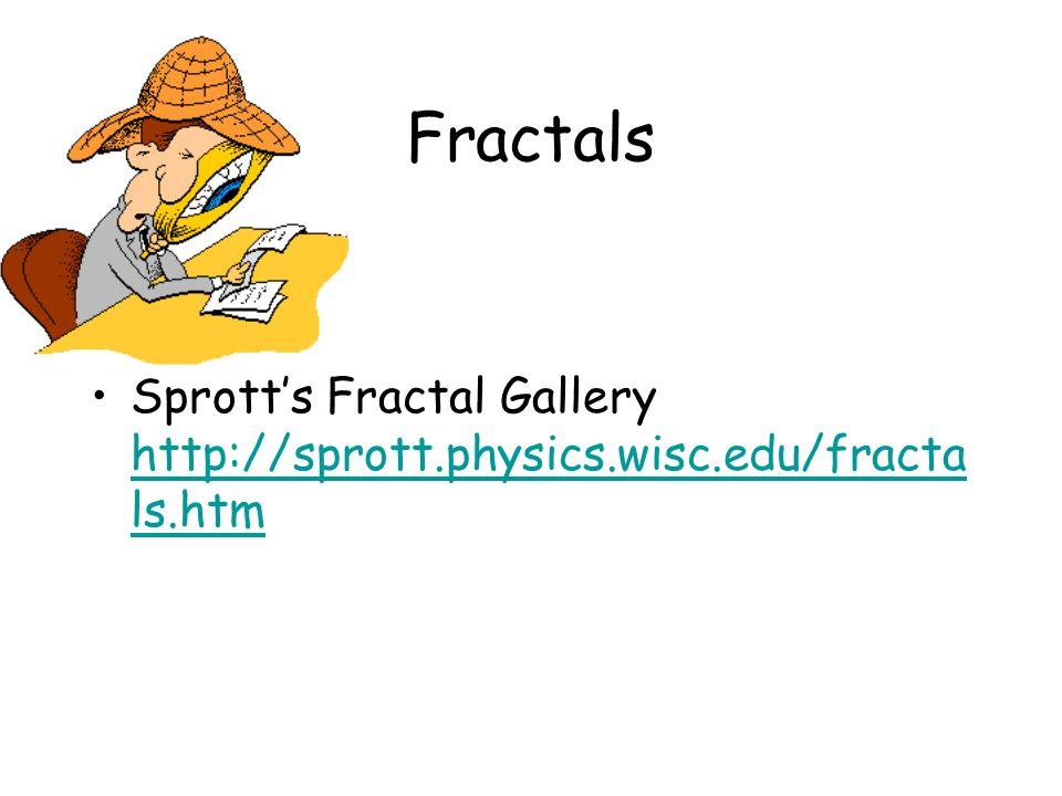 Fractals Sprotts Fractal Gallery http://sprott.physics.wisc.edu/fracta ls.htm http://sprott.physics.wisc.edu/fracta ls.htm