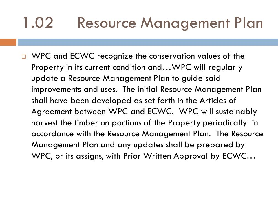 1.02Resource Management Plan WPC and ECWC recognize the conservation values of the Property in its current condition and…WPC will regularly update a R