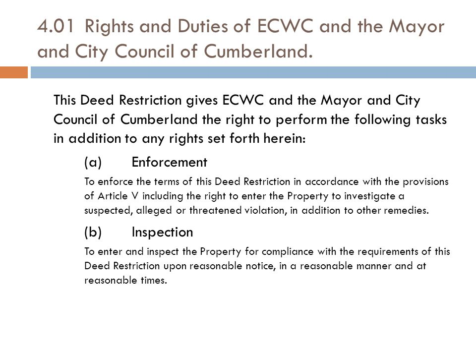 4.01Rights and Duties of ECWC and the Mayor and City Council of Cumberland. This Deed Restriction gives ECWC and the Mayor and City Council of Cumberl