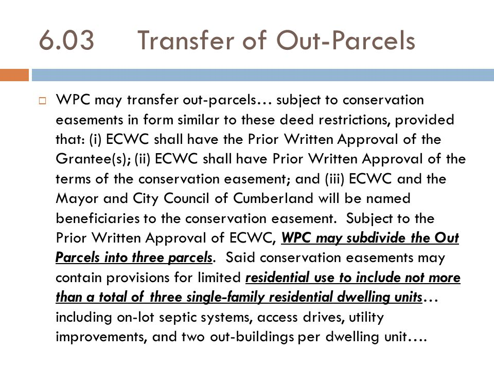 6.03Transfer of Out-Parcels WPC may transfer out-parcels… subject to conservation easements in form similar to these deed restrictions, provided that:
