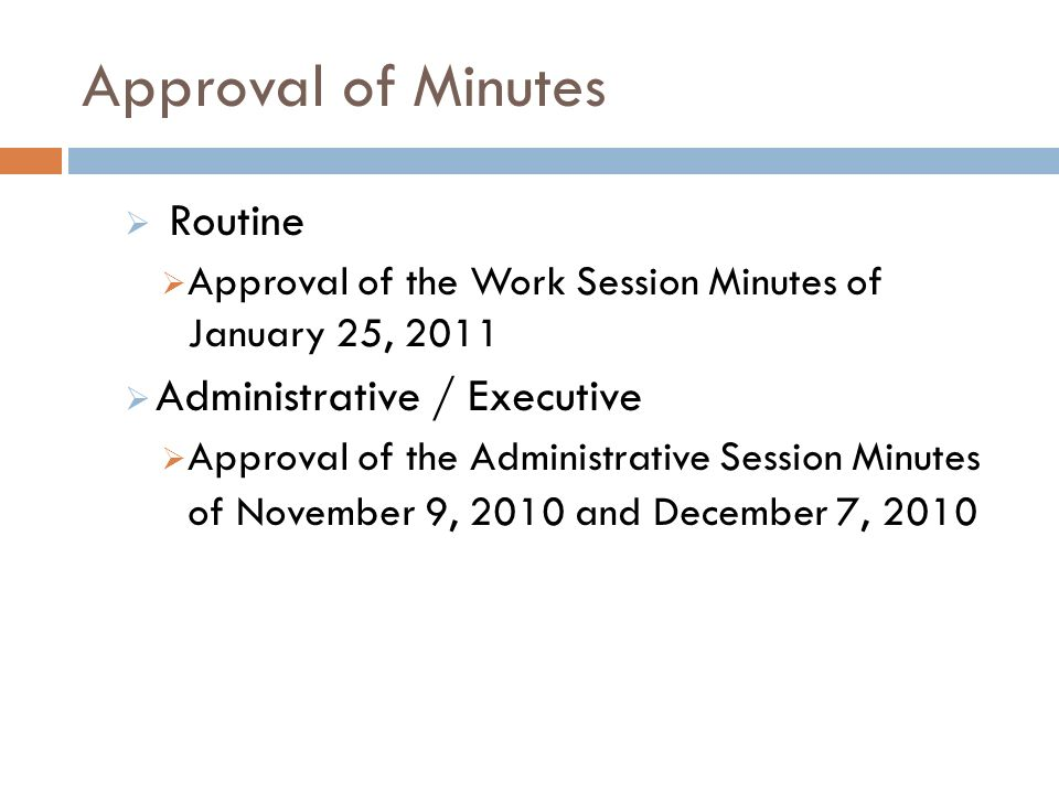 Approval of Minutes Routine Approval of the Work Session Minutes of January 25, 2011 Administrative / Executive Approval of the Administrative Session