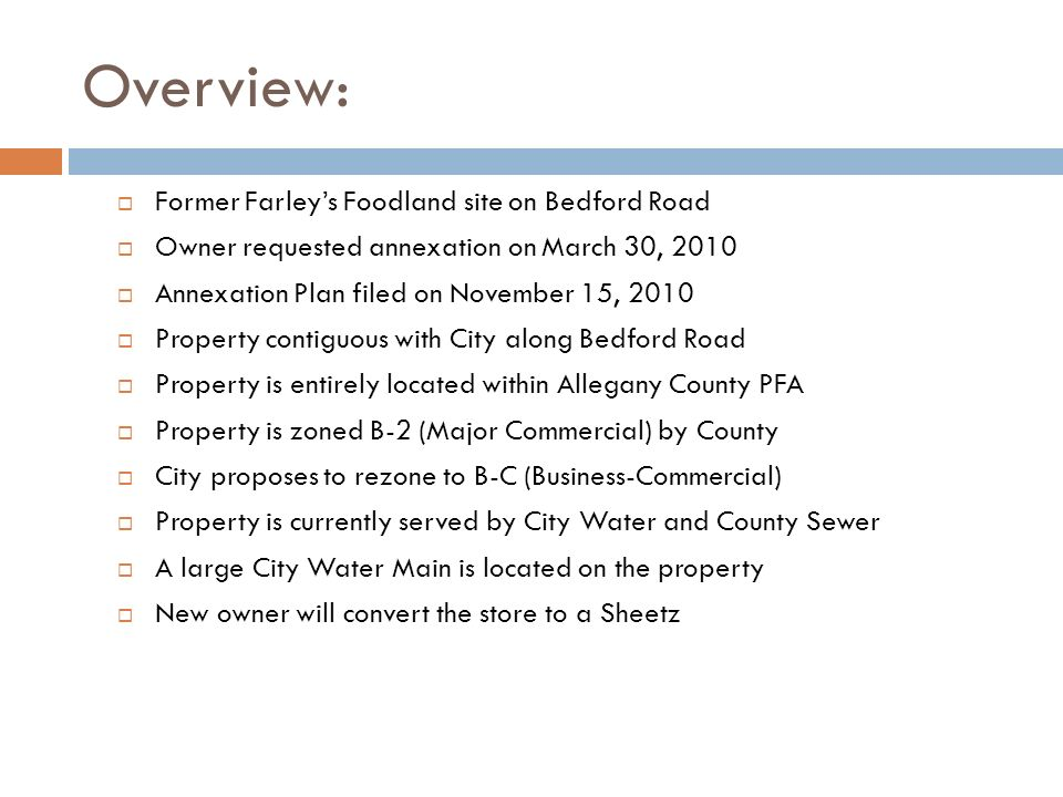 Overview: Former Farleys Foodland site on Bedford Road Owner requested annexation on March 30, 2010 Annexation Plan filed on November 15, 2010 Propert