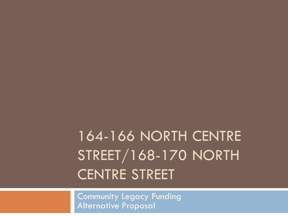 164-166 NORTH CENTRE STREET/168-170 NORTH CENTRE STREET Community Legacy Funding Alternative Proposal