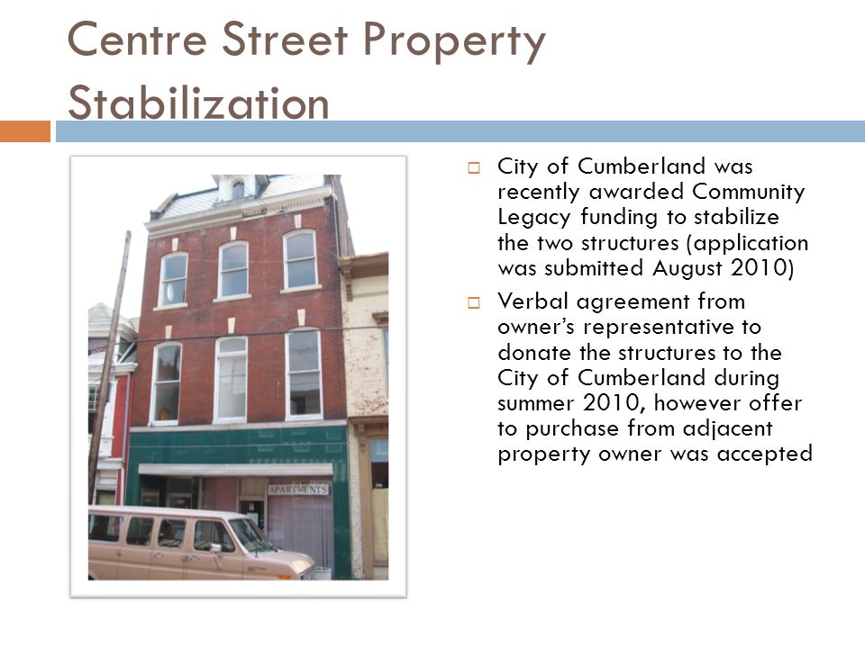 Centre Street Property Stabilization City of Cumberland was recently awarded Community Legacy funding to stabilize the two structures (application was