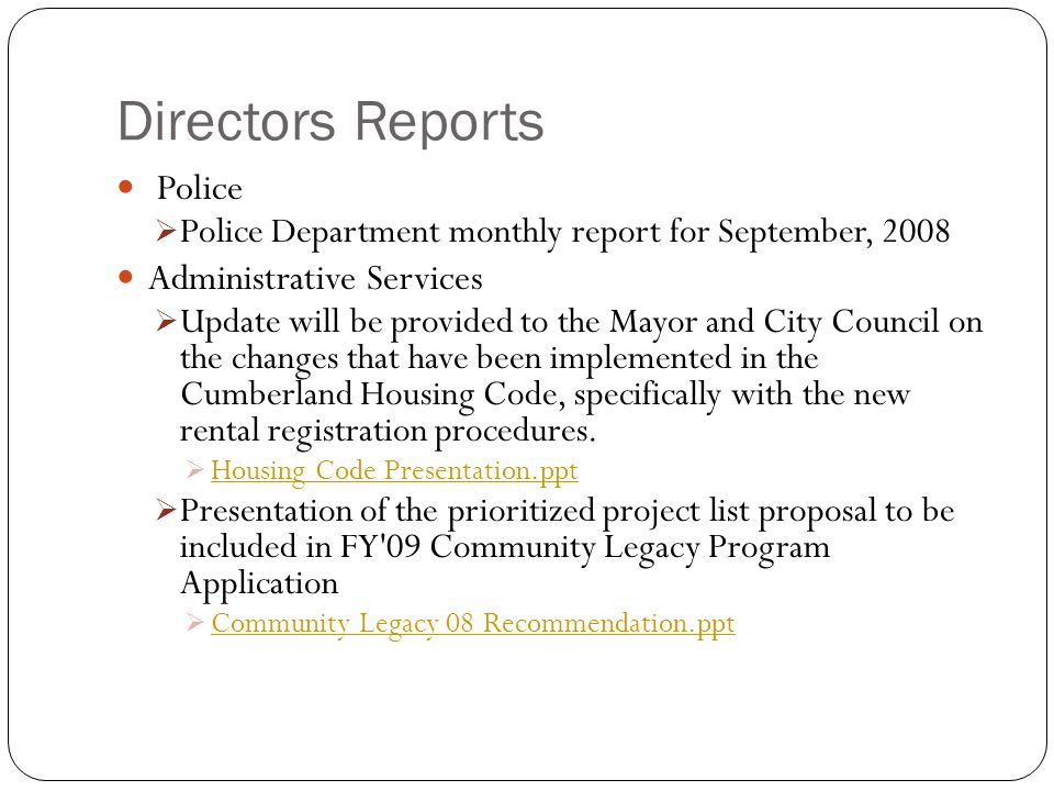 Police Police Department monthly report for September, 2008 Administrative Services Update will be provided to the Mayor and City Council on the changes that have been implemented in the Cumberland Housing Code, specifically with the new rental registration procedures.