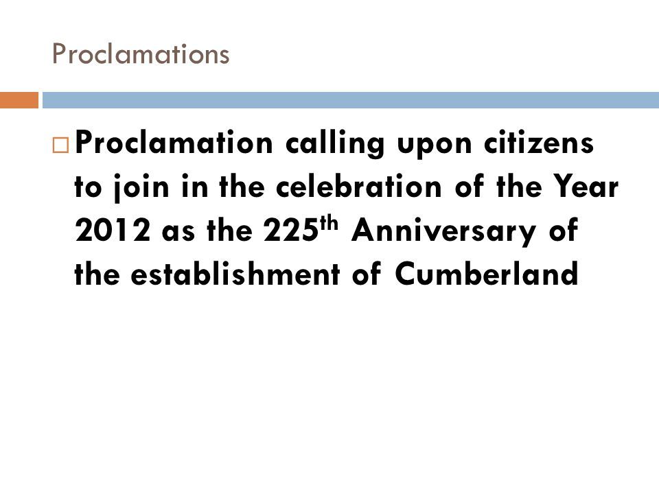 Proclamations Proclamation calling upon citizens to join in the celebration of the Year 2012 as the 225 th Anniversary of the establishment of Cumberland