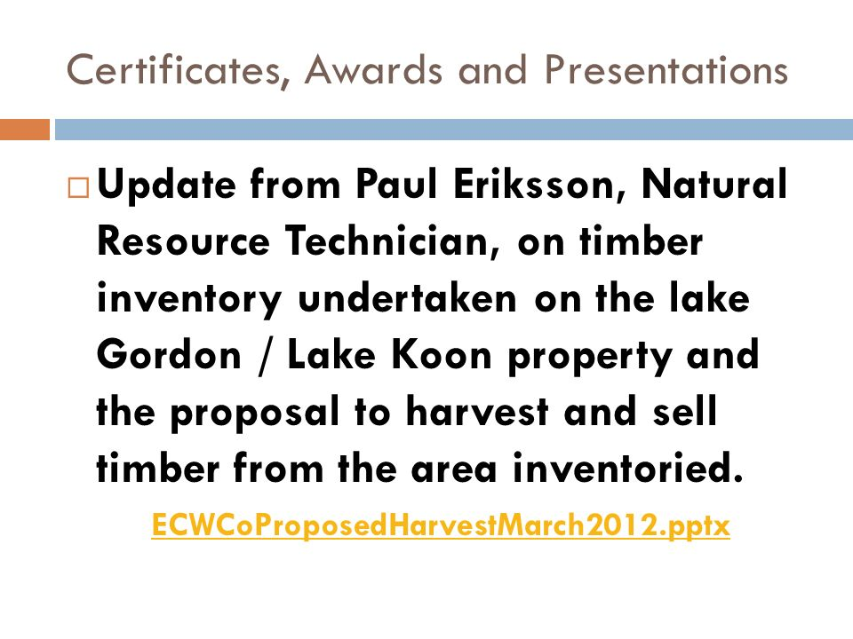Certificates, Awards and Presentations Update from Paul Eriksson, Natural Resource Technician, on timber inventory undertaken on the lake Gordon / Lake Koon property and the proposal to harvest and sell timber from the area inventoried.