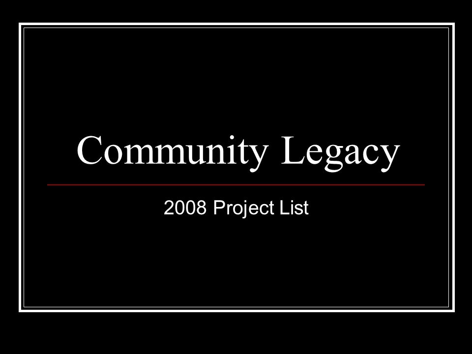 Community Legacy $6,500,000 available statewide for capital projects $500,000 allocated for noncapital/operating projects