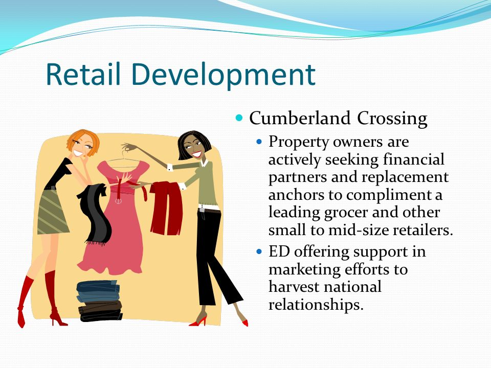 Retail Development Cumberland Crossing Property owners are actively seeking financial partners and replacement anchors to compliment a leading grocer and other small to mid-size retailers.