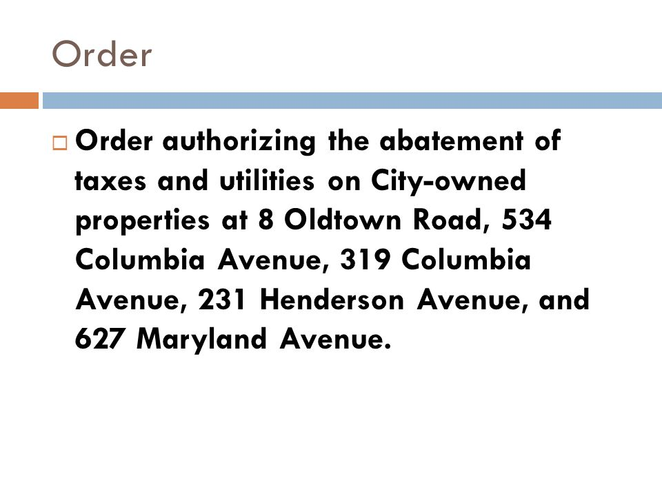 Order Order authorizing the abatement of taxes and utilities on City-owned properties at 8 Oldtown Road, 534 Columbia Avenue, 319 Columbia Avenue, 231 Henderson Avenue, and 627 Maryland Avenue.