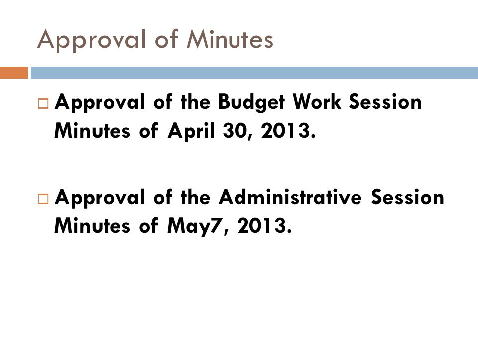 Approval of Minutes Approval of the Budget Work Session Minutes of April 30, 2013.