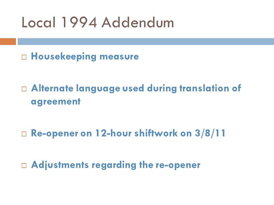 Local 1994 Addendum Housekeeping measure Alternate language used during translation of agreement Re-opener on 12-hour shiftwork on 3/8/11 Adjustments