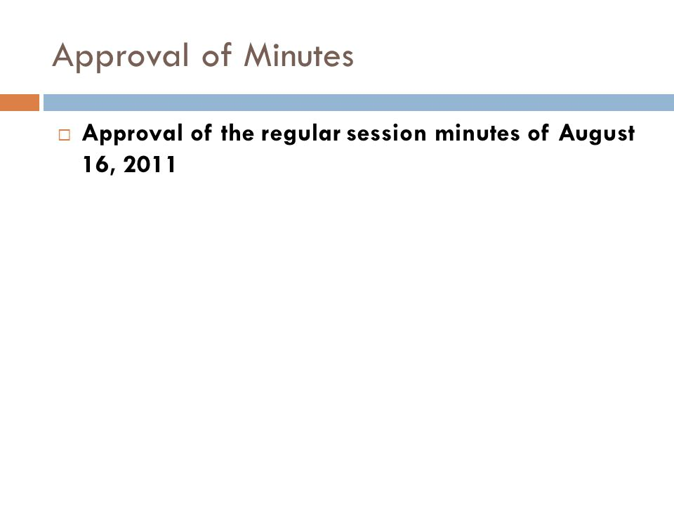 Approval of Minutes Approval of the regular session minutes of August 16, 2011