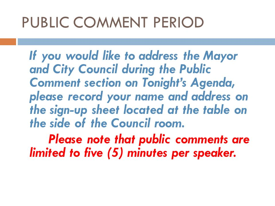 PUBLIC COMMENT PERIOD If you would like to address the Mayor and City Council during the Public Comment section on Tonights Agenda, please record your name and address on the sign-up sheet located at the table on the side of the Council room.