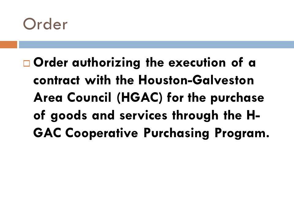 Order authorizing the execution of a contract with the Houston-Galveston Area Council (HGAC) for the purchase of goods and services through the H- GAC Cooperative Purchasing Program.