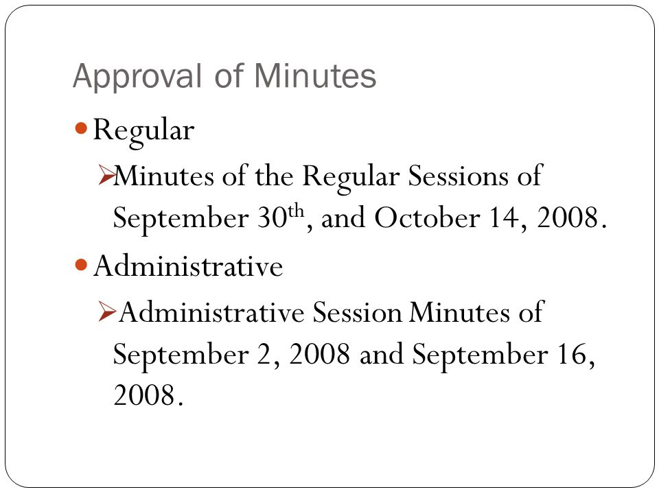 Approval of Minutes Regular Minutes of the Regular Sessions of September 30 th, and October 14, 2008.